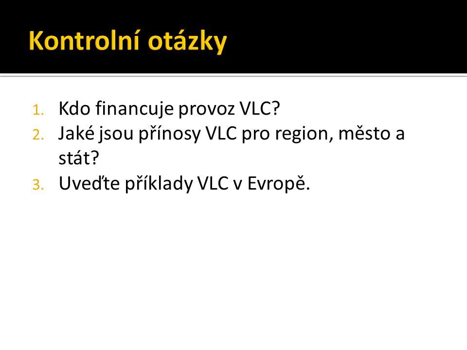 1. Kdo financuje provoz VLC? 2. Jaké jsou přínosy VLC pro region, město a stát? 3. Uveďte příklady VLC v Evropě.