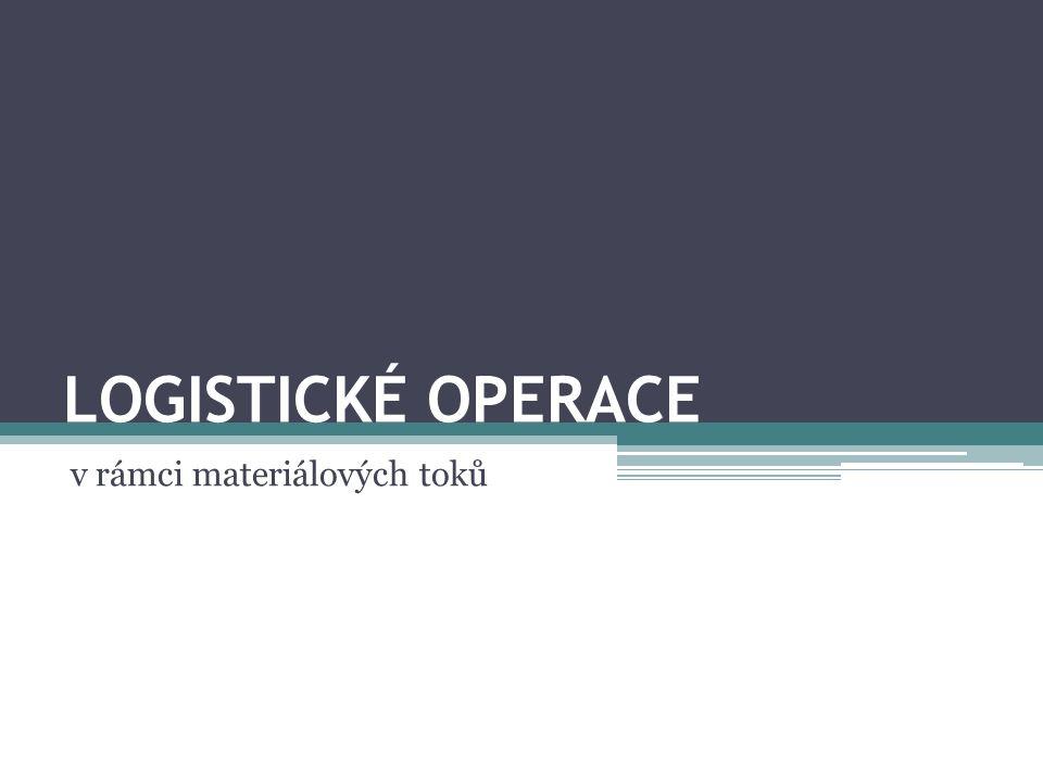 LOGISTICKÉ OPERACE v rámci materiálových toků
