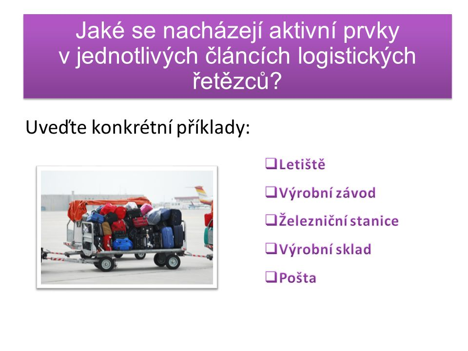 Jaké se nacházejí aktivní prvky v jednotlivých článcích logistických řetězců.