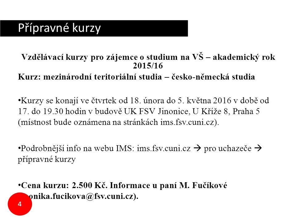 Přípravné kurzy Vzdělávací kurzy pro zájemce o studium na VŠ – akademický rok 2015/16 Kurz: mezinárodní teritoriální studia – česko-německá studia Kurzy se konají ve čtvrtek od 18.