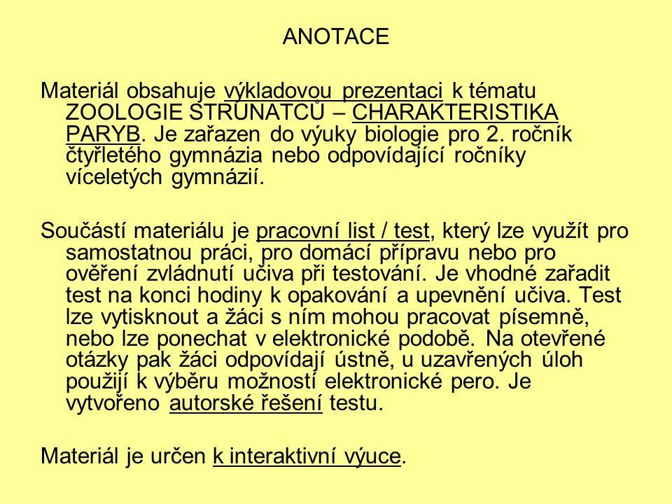 ANOTACE Materiál obsahuje výkladovou prezentaci k tématu ZOOLOGIE STRUNATCŮ – CHARAKTERISTIKA PARYB. Je zařazen do výuky biologie pro 2. ročník čtyřle