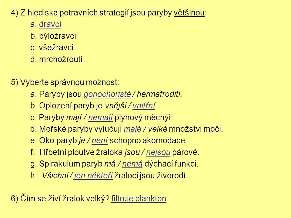 4) Z hlediska potravních strategií jsou paryby většinou: a. dravci b. býložravci c. všežravci d. mrchožrouti 5) Vyberte správnou možnost: a. Paryby js