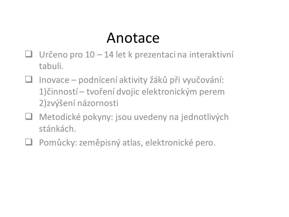 Anotace  Určeno pro 10 – 14 let k prezentaci na interaktivní tabuli.