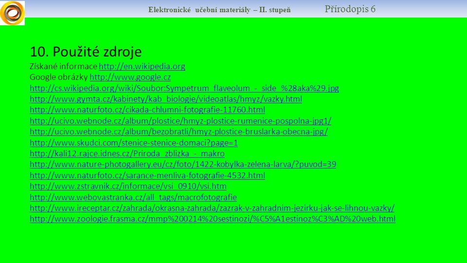 Elektronické učební materiály – II. stupeň Přírodopis 6 10. Použité zdroje Získané informace http://en.wikipedia.orghttp://en.wikipedia.org Google obr