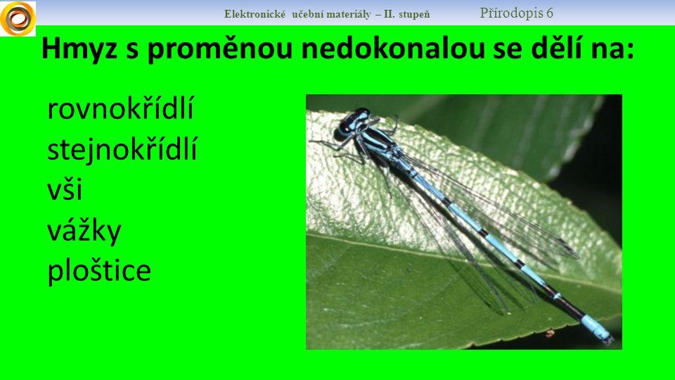 Hmyz s proměnou nedokonalou se dělí na: rovnokřídlí stejnokřídlí vši vážky ploštice