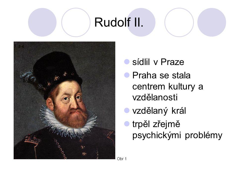 sídlil v Praze Praha se stala centrem kultury a vzdělanosti vzdělaný král trpěl zřejmě psychickými problémy Obr 1