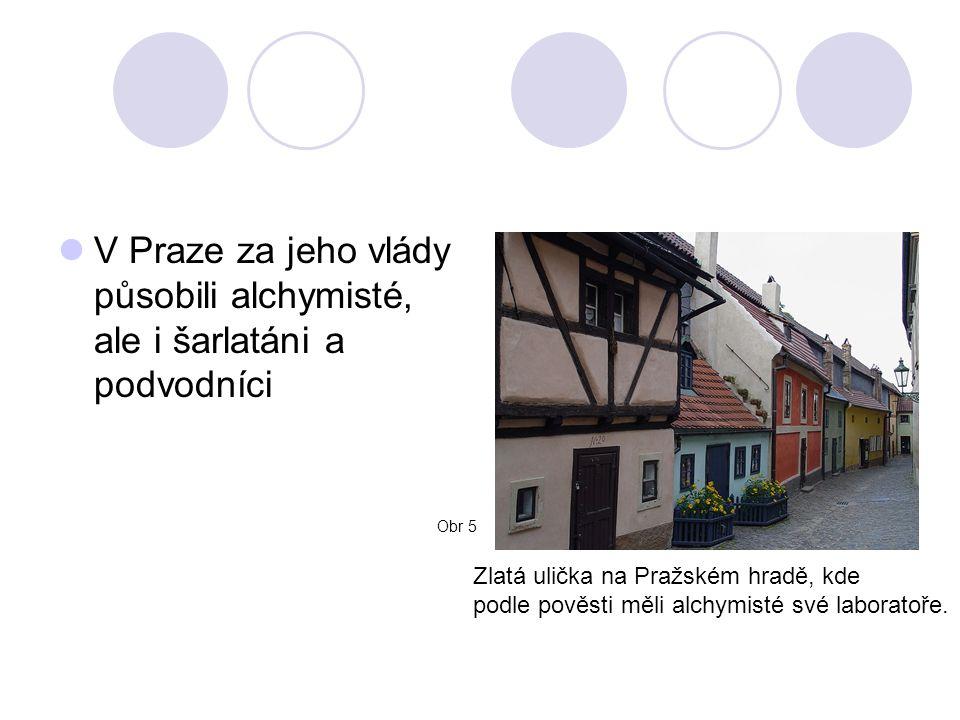 V Praze za jeho vlády působili alchymisté, ale i šarlatáni a podvodníci Zlatá ulička na Pražském hradě, kde podle pověsti měli alchymisté své laboratoře.
