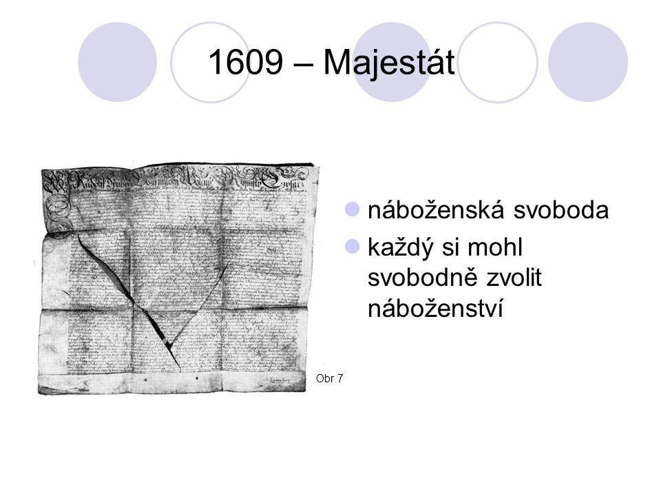 1609 – Majestát náboženská svoboda každý si mohl svobodně zvolit náboženství Obr 7