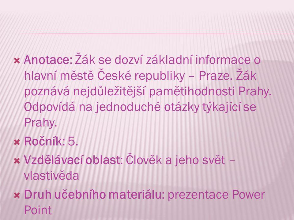  Anotace: Žák se dozví základní informace o hlavní městě České republiky – Praze.
