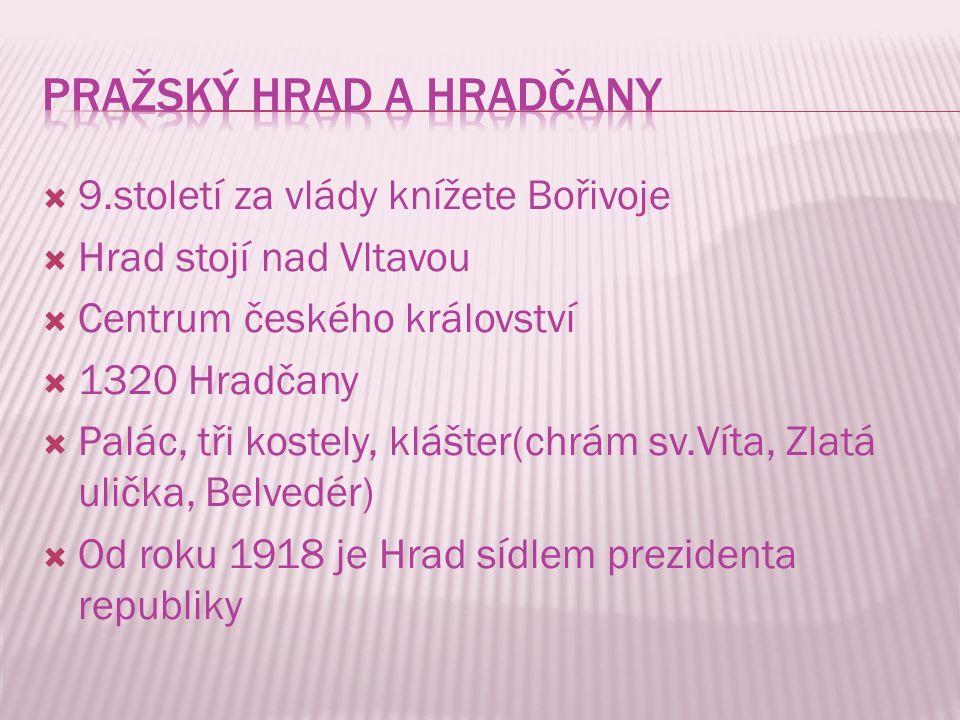  9.století za vlády knížete Bořivoje  Hrad stojí nad Vltavou  Centrum českého království  1320 Hradčany  Palác, tři kostely, klášter(chrám sv.Víta, Zlatá ulička, Belvedér)  Od roku 1918 je Hrad sídlem prezidenta republiky