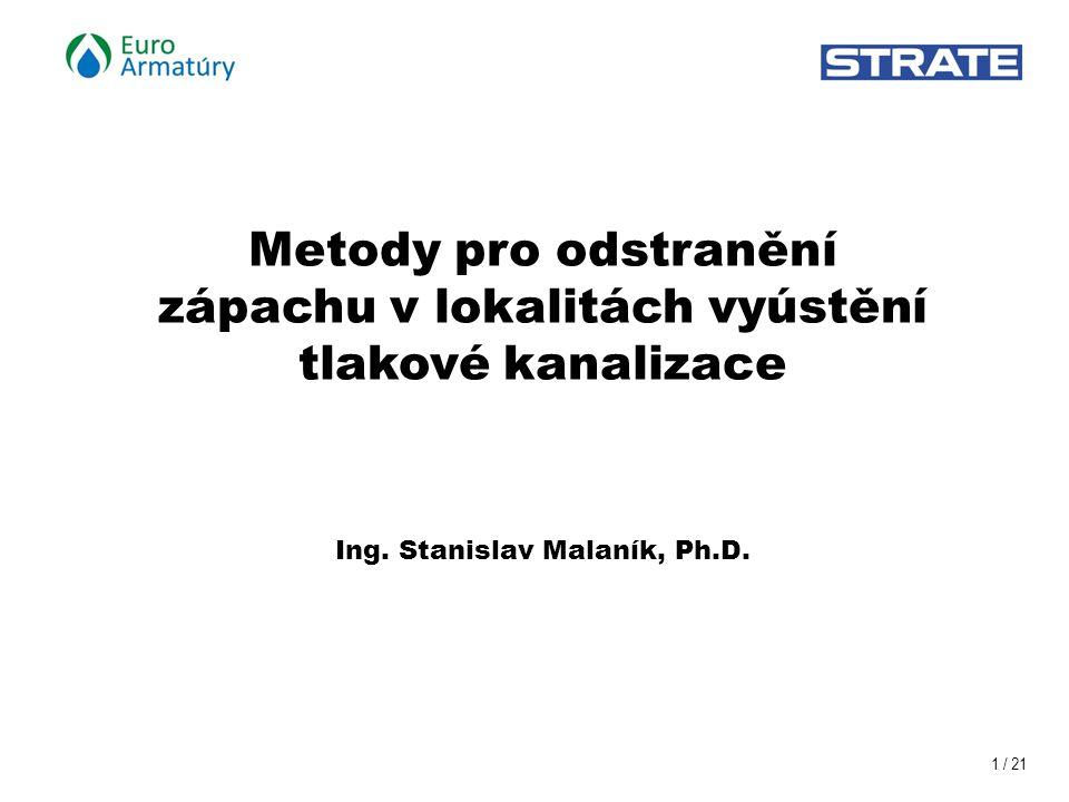 1 / 21 Metody pro odstranění zápachu v lokalitách vyústění tlakové kanalizace Ing.