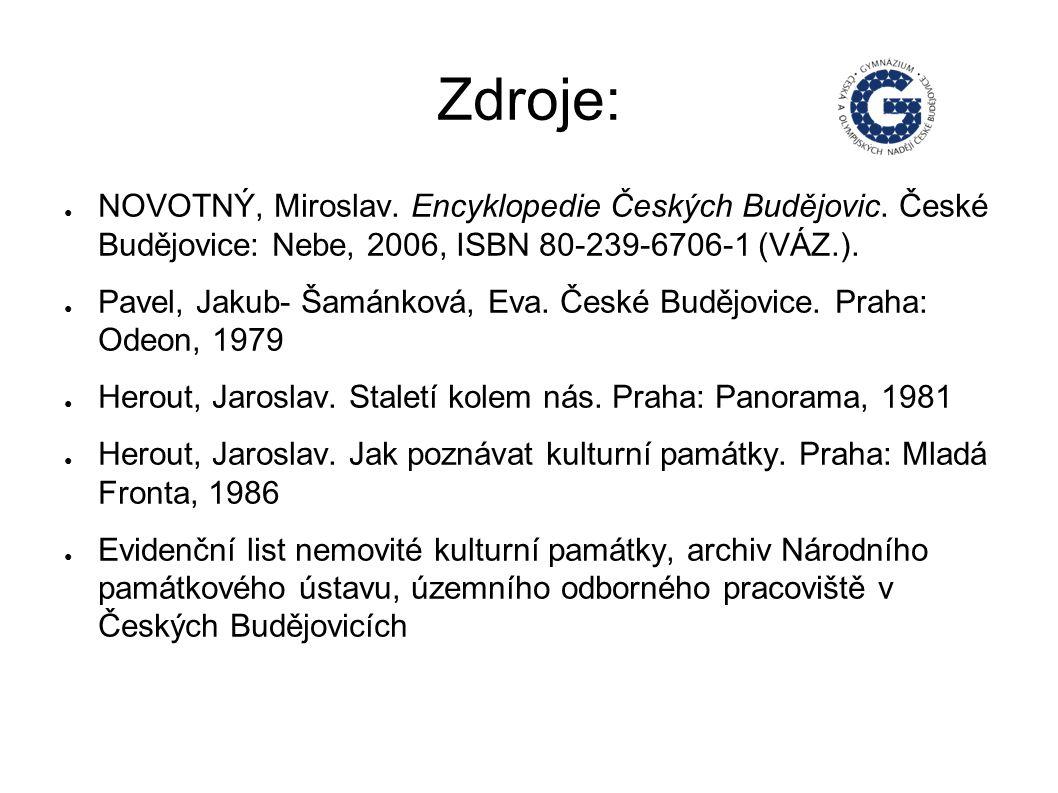 Zdroje: ● NOVOTNÝ, Miroslav. Encyklopedie Českých Budějovic.
