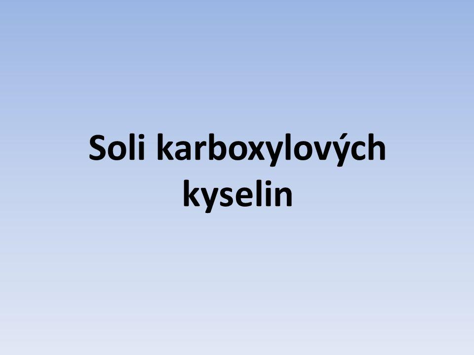 karboxylové kyseliny obsahují skupinu –COOH v solích karboxylových kyselin je vodík karboxylové kyseliny nahrazen kovem karboxylové kyseliny jsou skupinou s různorodým využitím – mytí rukou, zdravotnické prostředky, potravinářské výrobky soli vznikají při neutralizaci – reakce kyseliny a zásady