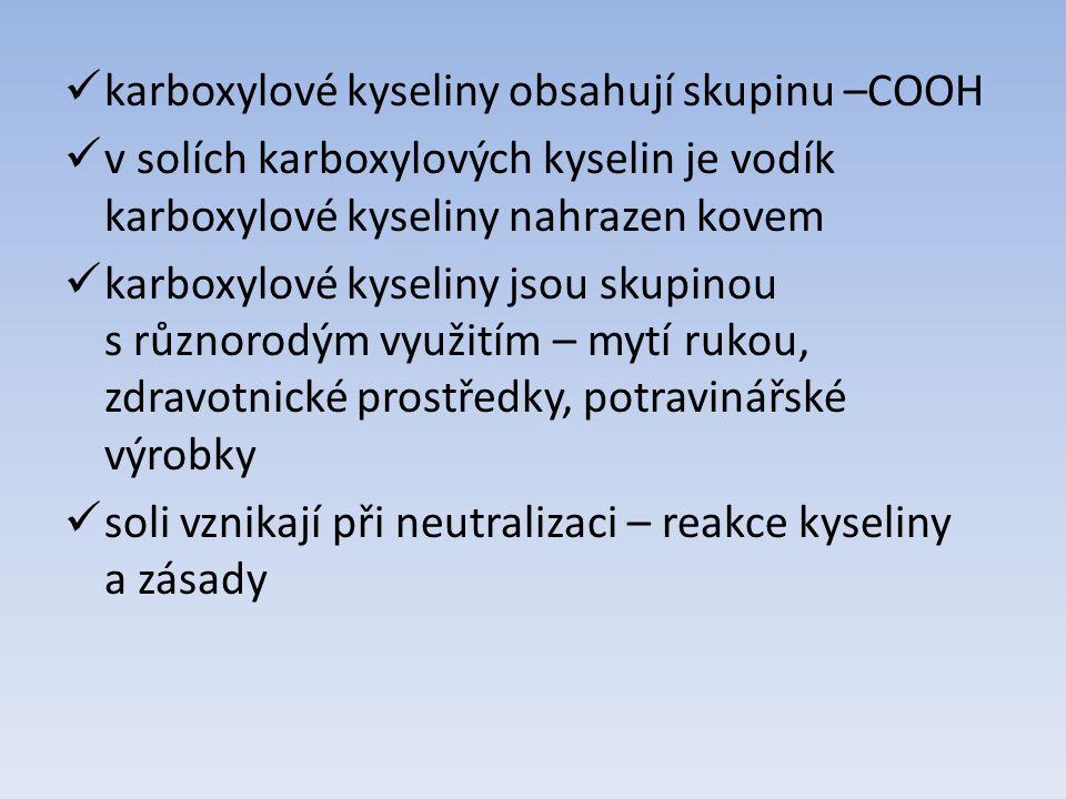karboxylové kyseliny obsahují skupinu –COOH v solích karboxylových kyselin je vodík karboxylové kyseliny nahrazen kovem karboxylové kyseliny jsou skup