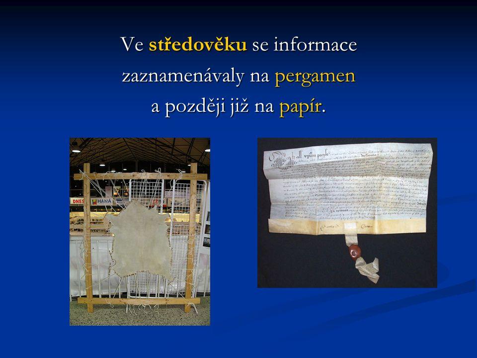 Ve středověku se informace zaznamenávaly na pergamen a později již na papír.