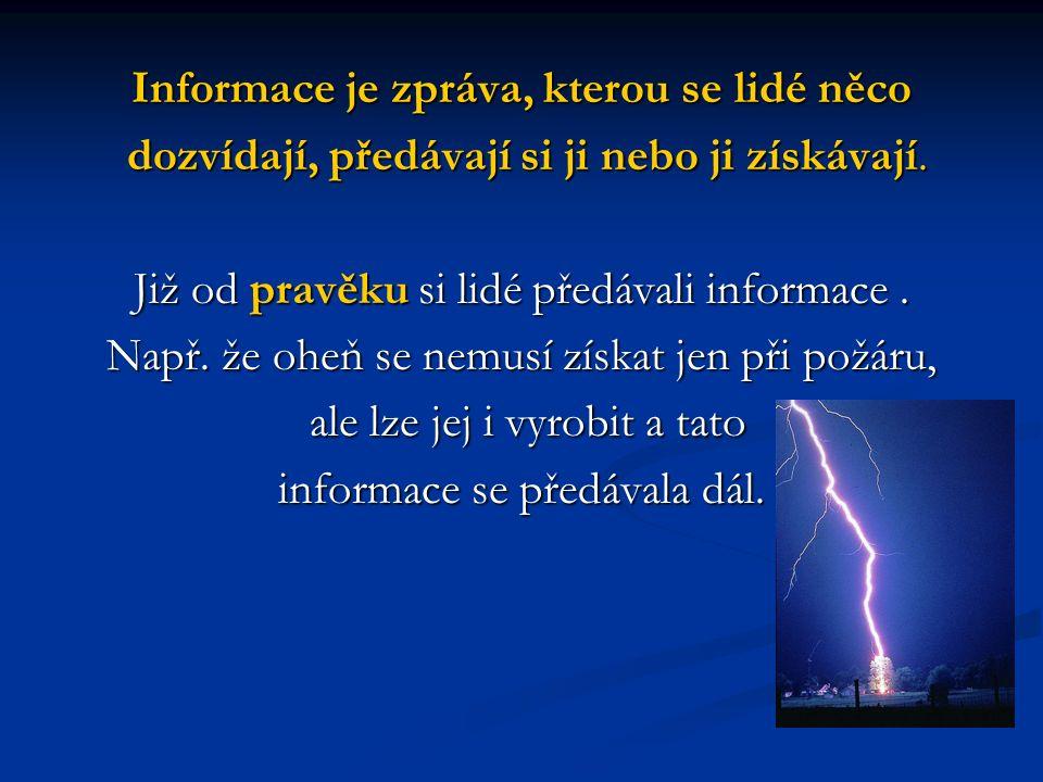 Informace je zpráva, kterou se lidé něco dozvídají, předávají si ji nebo ji získávají.