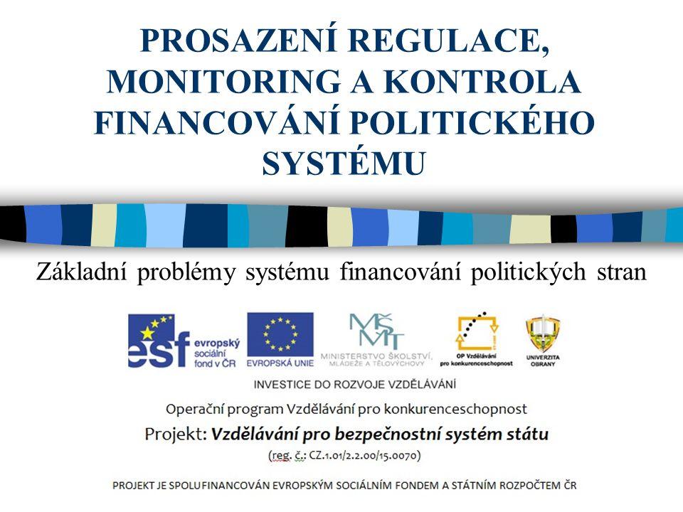 PROSAZENÍ REGULACE, MONITORING A KONTROLA FINANCOVÁNÍ POLITICKÉHO SYSTÉMU Základní problémy systému financování politických stran