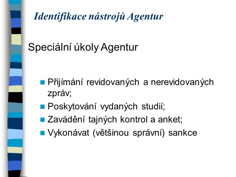 Identifikace nástrojů Agentur Speciální úkoly Agentur Přijímání revidovaných a nerevidovaných zpráv; Poskytování vydaných studií; Zavádění tajných kontrol a anket; Vykonávat (většinou správní) sankce