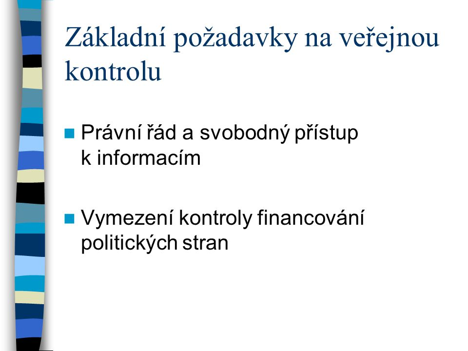Základní požadavky na veřejnou kontrolu Právní řád a svobodný přístup k informacím Vymezení kontroly financování politických stran