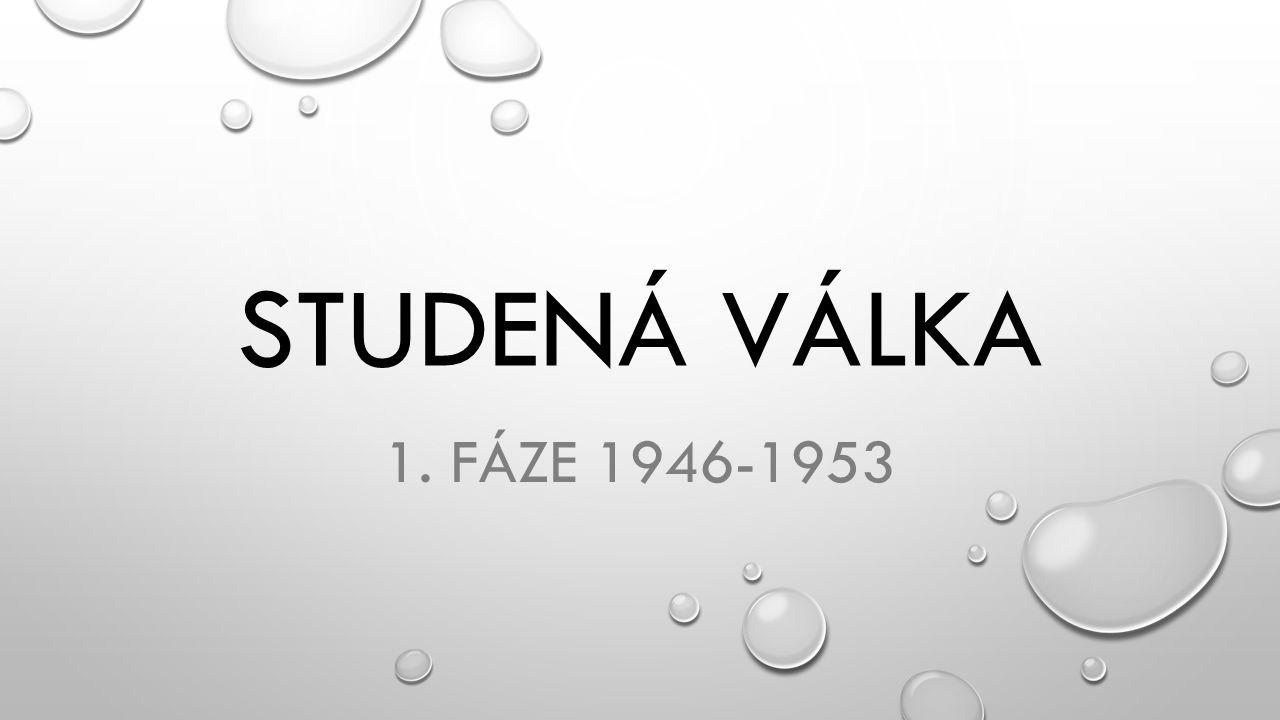STUDENÁ VÁLKA 1. FÁZE 1946-1953