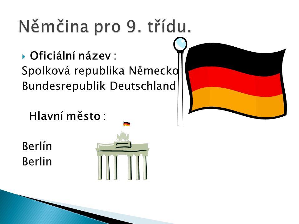  Oficiální název : Spolková republika Německo Bundesrepublik Deutschland Hlavní město : Berlín Berlin