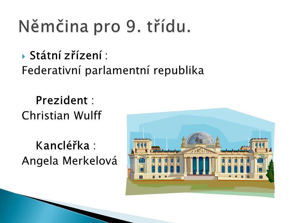  Státní zřízení : Federativní parlamentní republika Prezident : Christian Wulff Kancléřka : Angela Merkelová