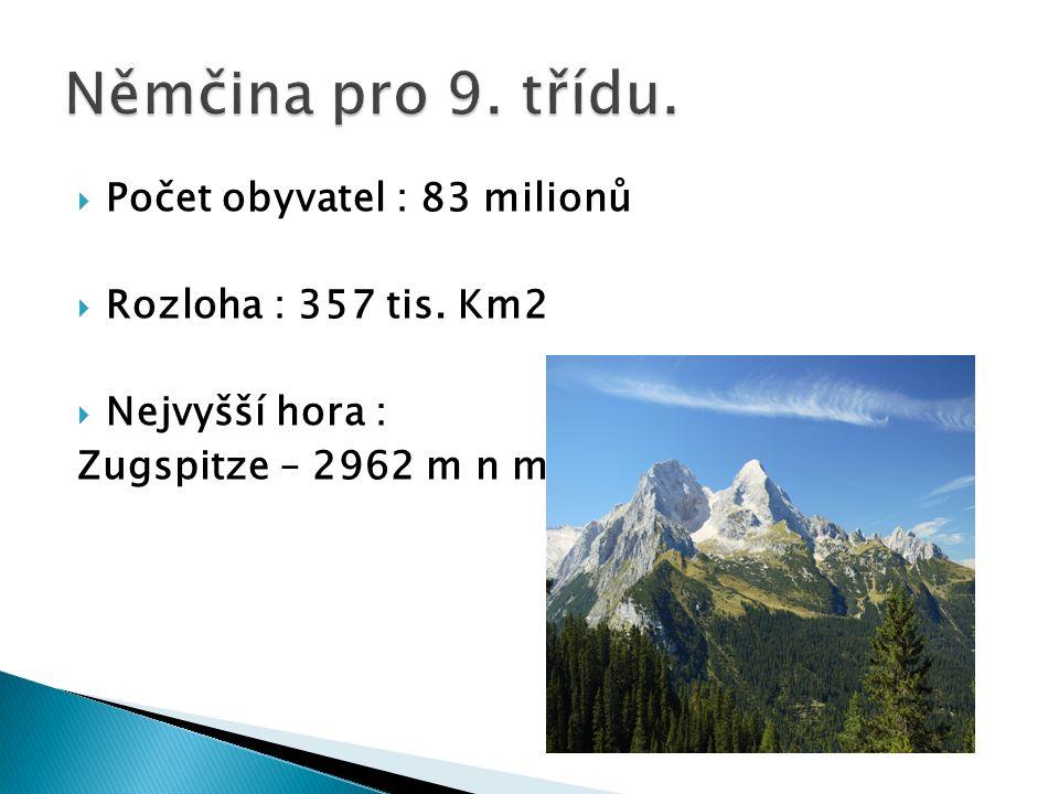  Počet obyvatel : 83 milionů  Rozloha : 357 tis. Km2  Nejvyšší hora : Zugspitze – 2962 m n m.
