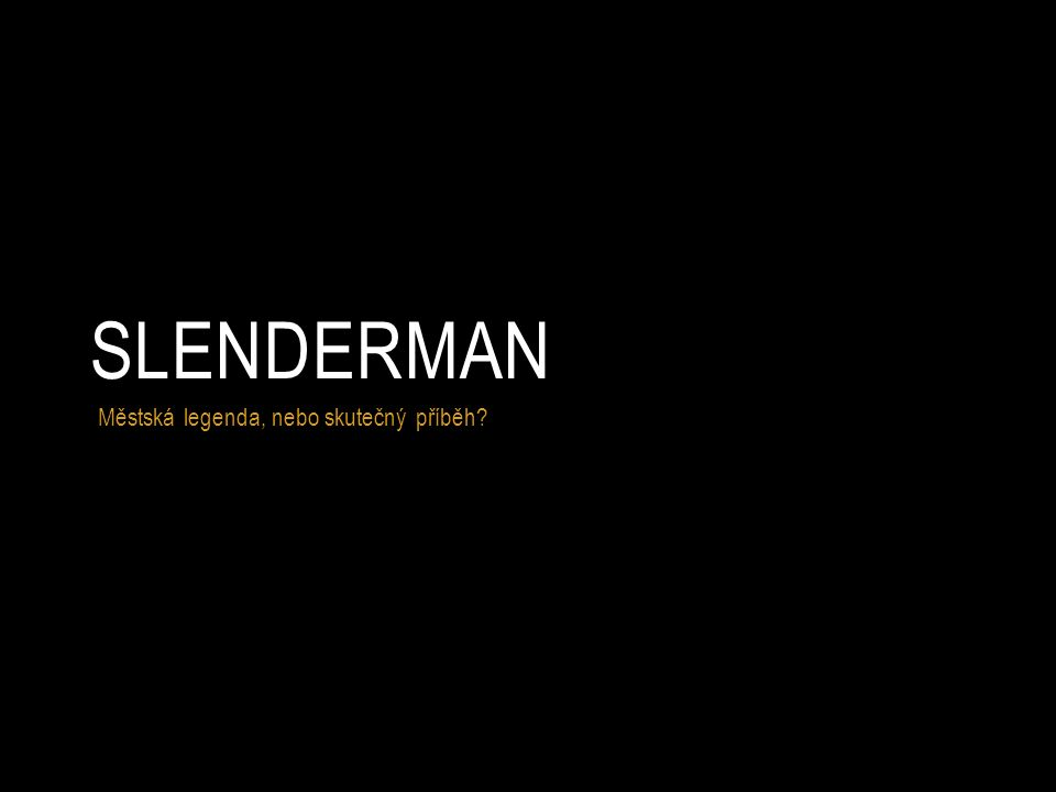Městská legenda, nebo skutečný příběh SLENDERMAN