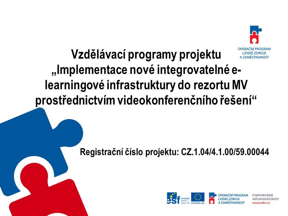 """Vzdělávací programy projektu """"Implementace nové integrovatelné e- learningové infrastruktury do rezortu MV prostřednictvím videokonferenčního řešení Registrační číslo projektu: CZ.1.04/4.1.00/59.00044"""