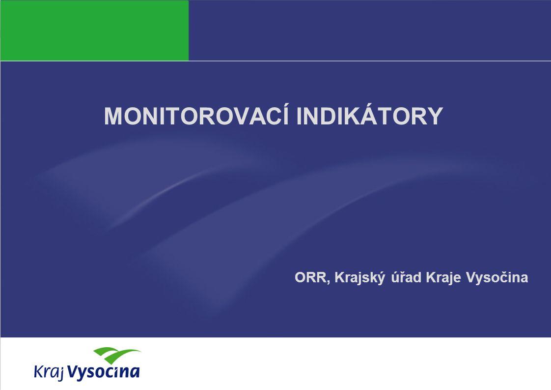 Monika Horská20. března 2013 MONITOROVACÍ INDIKÁTORY ORR, Krajský úřad Kraje Vysočina