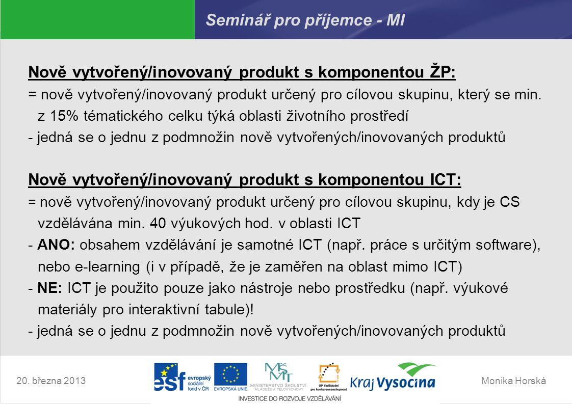 Monika Horská20. března 2013 Seminář pro příjemce - MI Nově vytvořený/inovovaný produkt s komponentou ŽP: = nově vytvořený/inovovaný produkt určený pr