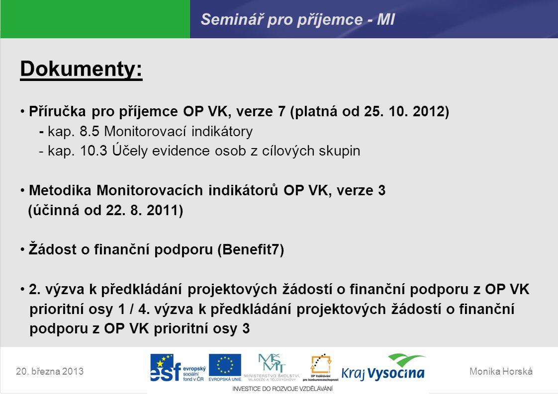 Monika Horská20. března 2013 Seminář pro příjemce - MI Dokumenty: Příručka pro příjemce OP VK, verze 7 (platná od 25. 10. 2012) - kap. 8.5 Monitorovac
