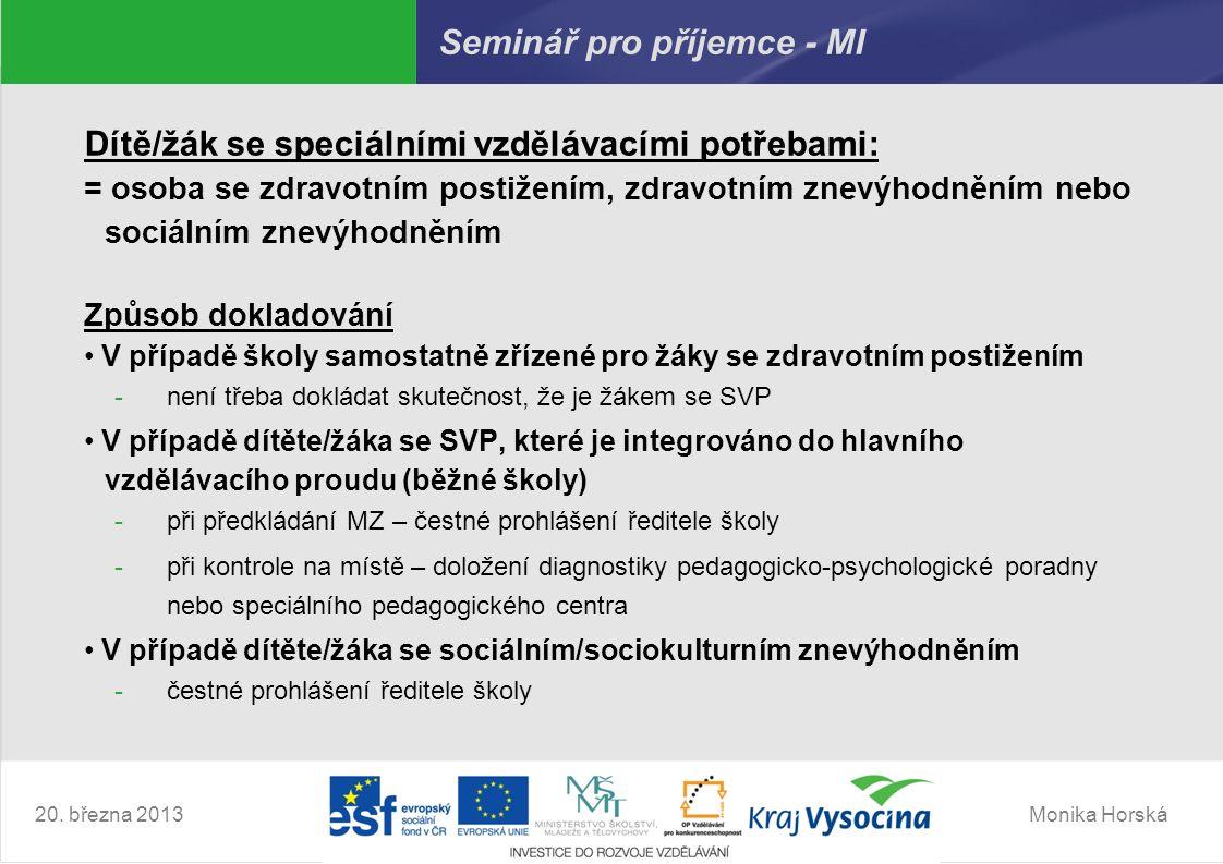 Monika Horská20. března 2013 Seminář pro příjemce - MI Dítě/žák se speciálními vzdělávacími potřebami: = osoba se zdravotním postižením, zdravotním zn