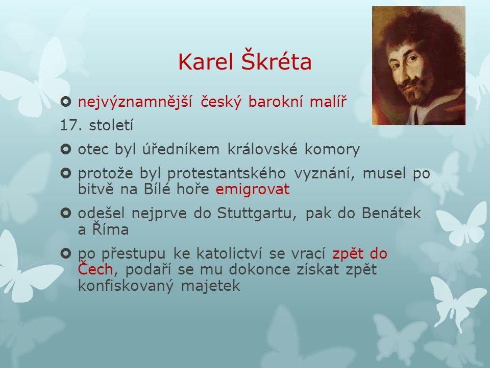 Karel Škréta  nejvýznamnější český barokní malíř 17.