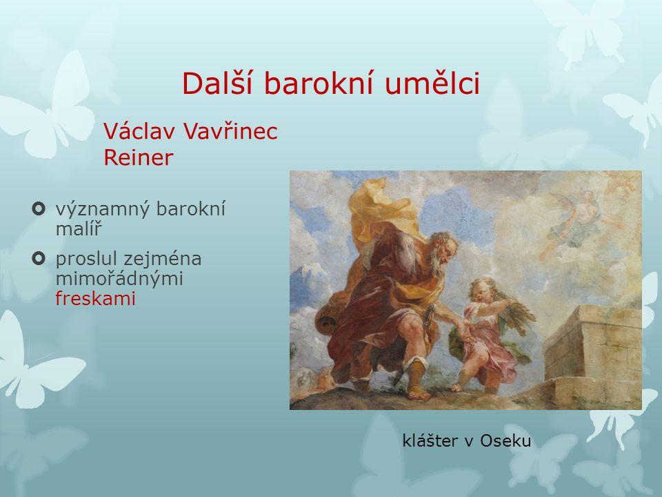 Další barokní umělci Václav Vavřinec Reiner  významný barokní malíř  proslul zejména mimořádnými freskami klášter v Oseku