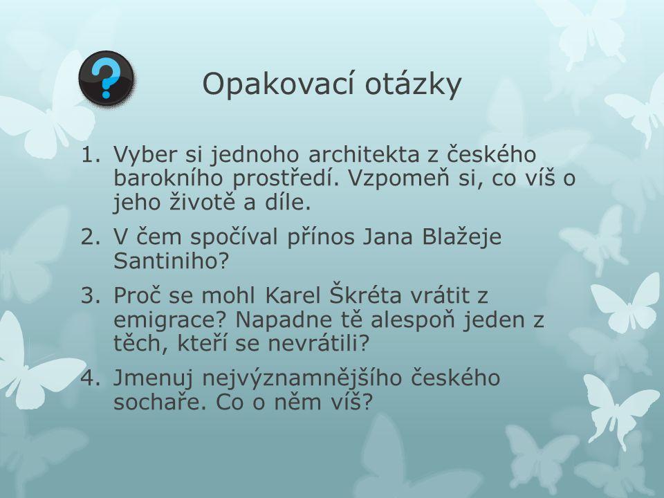 Opakovací otázky 1.Vyber si jednoho architekta z českého barokního prostředí.