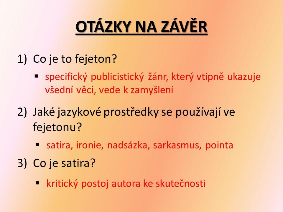 OTÁZKY NA ZÁVĚR 1)Co je to fejeton. 2)Jaké jazykové prostředky se používají ve fejetonu.