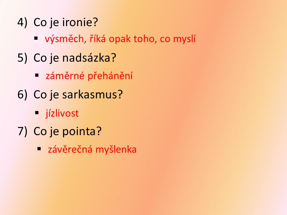 4)Co je ironie. 5)Co je nadsázka. 6)Co je sarkasmus.