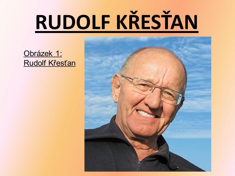 RUDOLF KŘESŤAN Obrázek 1: Rudolf Křesťan