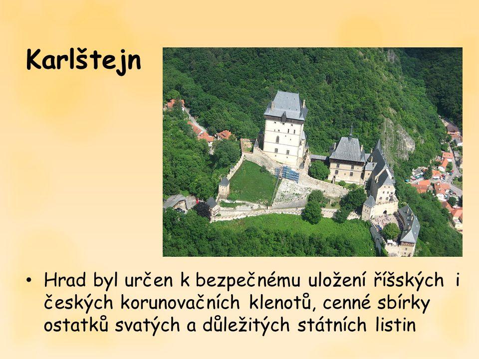 Karlštejn Hrad byl určen k bezpečnému uložení říšských i českých korunovačních klenotů, cenné sbírky ostatků svatých a důležitých státních listin