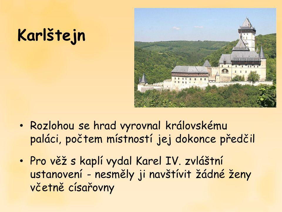 Rozlohou se hrad vyrovnal královskému paláci, počtem místností jej dokonce předčil Pro věž s kaplí vydal Karel IV. zvláštní ustanovení - nesměly ji na