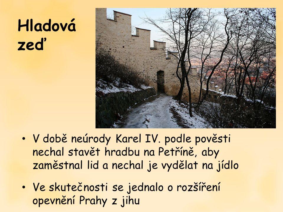 V době neúrody Karel IV. podle pověsti nechal stavět hradbu na Petříně, aby zaměstnal lid a nechal je vydělat na jídlo Ve skutečnosti se jednalo o roz