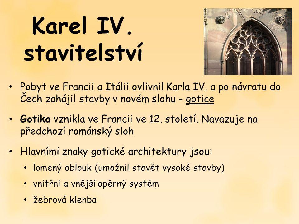 Pobyt ve Francii a Itálii ovlivnil Karla IV. a po návratu do Čech zahájil stavby v novém slohu - gotice Gotika vznikla ve Francii ve 12. století. Nava