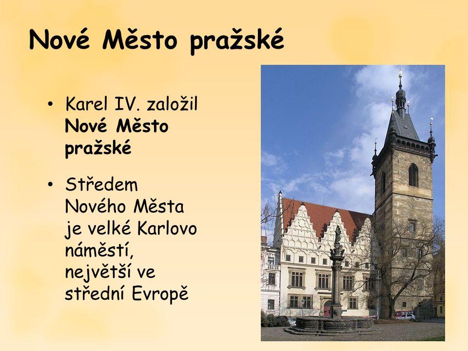 Karel IV. založil Nové Město pražské Středem Nového Města je velké Karlovo náměstí, největší ve střední Evropě Nové Město pražské