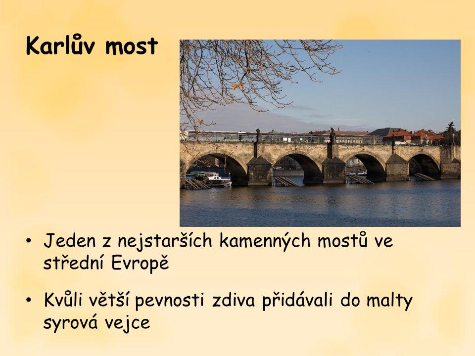 Jeden z nejstarších kamenných mostů ve střední Evropě Kvůli větší pevnosti zdiva přidávali do malty syrová vejce Karlův most