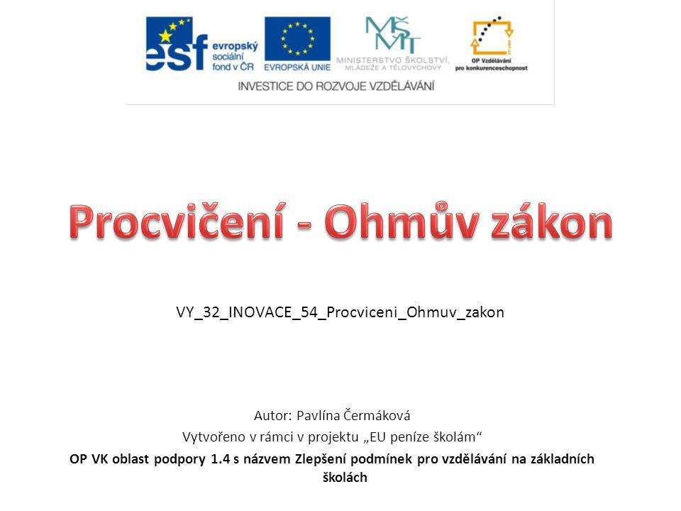 """Autor: Pavlína Čermáková Vytvořeno v rámci v projektu """"EU peníze školám OP VK oblast podpory 1.4 s názvem Zlepšení podmínek pro vzdělávání na základních školách VY_32_INOVACE_54_Procviceni_Ohmuv_zakon"""