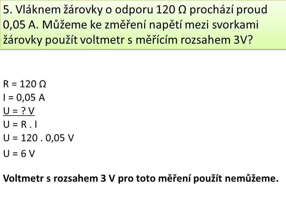 5.Vláknem žárovky o odporu 120 Ω prochází proud 0,05 A.