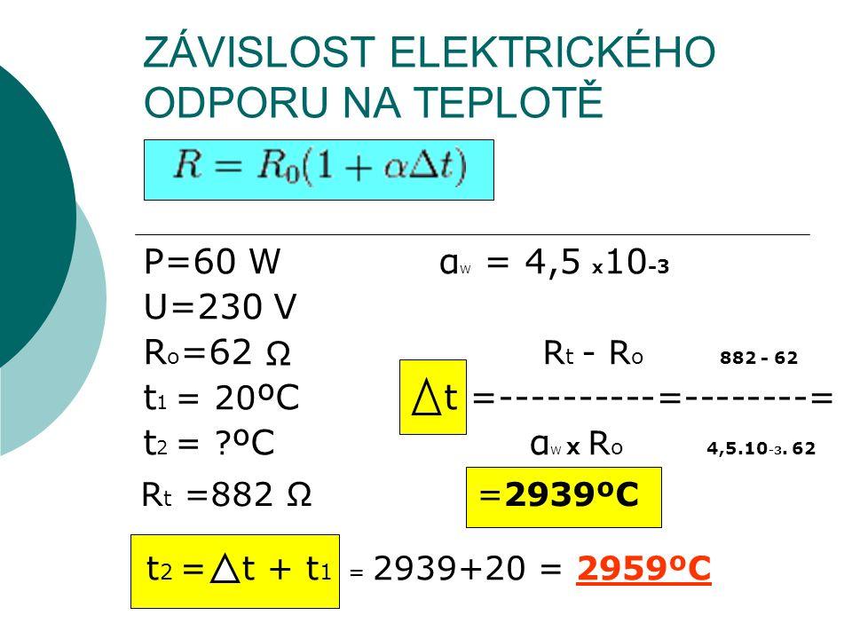 ZÁVISLOST ELEKTRICKÉHO ODPORU NA TEPLOTĚ P=60 W α W = 4,5 x 10 -3 U=230 V R o =62 R t - R o 882 - 62 t 1 = 20 ºC t =----------=--------= t 2 = .