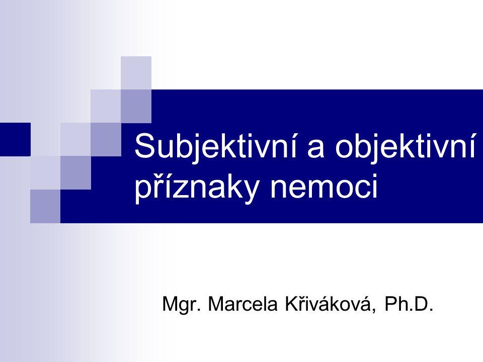 Subjektivní a objektivní příznaky nemoci Mgr. Marcela Křiváková, Ph.D.