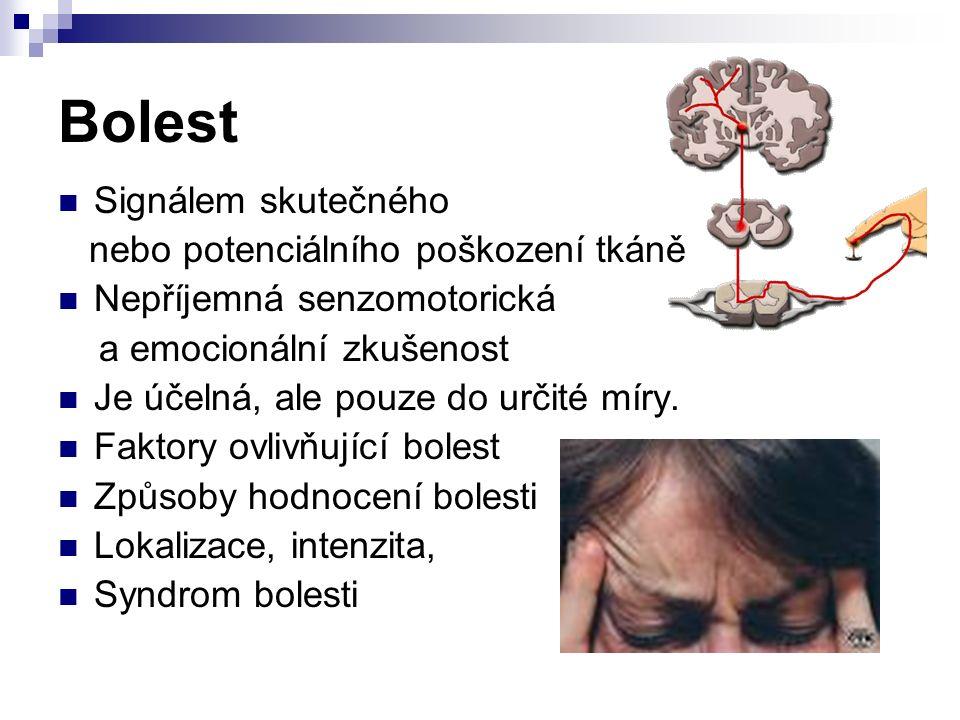 Bolest Signálem skutečného nebo potenciálního poškození tkáně Nepříjemná senzomotorická a emocionální zkušenost Je účelná, ale pouze do určité míry.